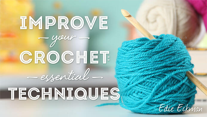 Improve Your Crochet Essential Techniques Bluprint