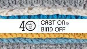 40 Ways to Cast On & Bind Off
