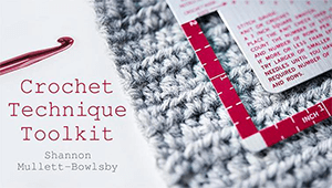 Craftsy_Crochet Technique Toolkit_Shannon Mullett-Bowlsby