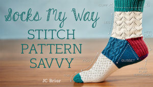 Craftsy Socks My Way: Stitch Pattern Savvy with JC Briar
