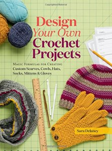 Design Your Own Crochet Projects by Sara Delaney
