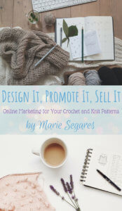 Design It Promote It Sell It Online Marketing for Your Crochet and Knit Patterns by Marie Segares