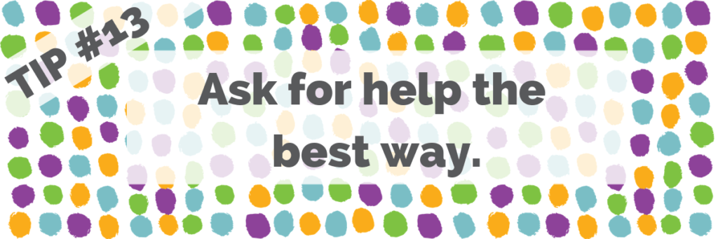 Tip #13 Ask for help the best way