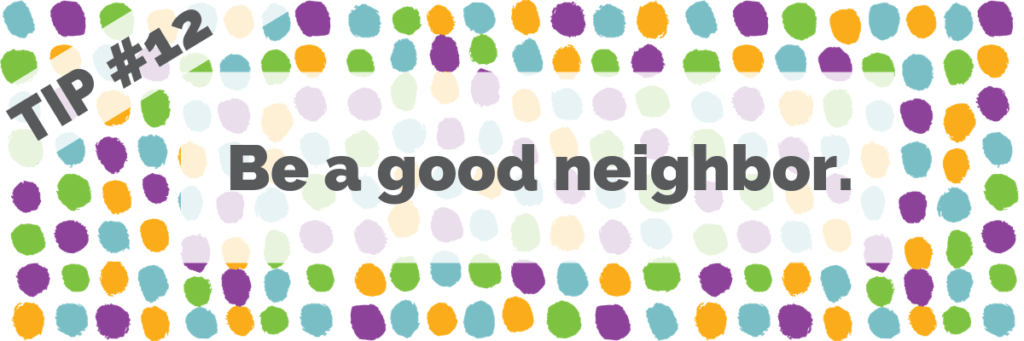 Tip #2 Be a good neighbor