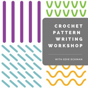 Crochet Pattern Writing Workshop with Edie Eckman