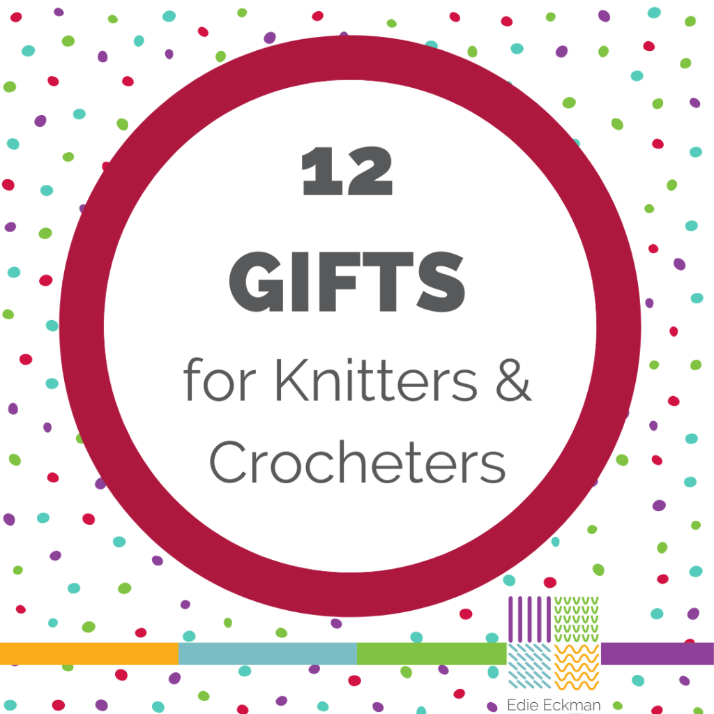 12 Gifts for Knitters and Crocheters