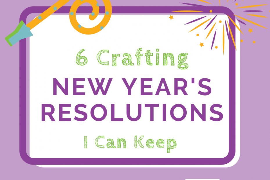 6 Crafting New year's resolutions I can keep, updated for 2021