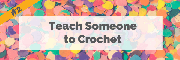 #2 Teach Someone to Crochet
