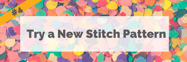 #4 Learn a New Stitch Pattern