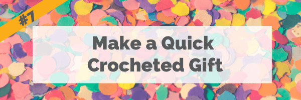 #7 Make a Quick Crocheted Gift