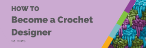 How to Become a Crochet Designer