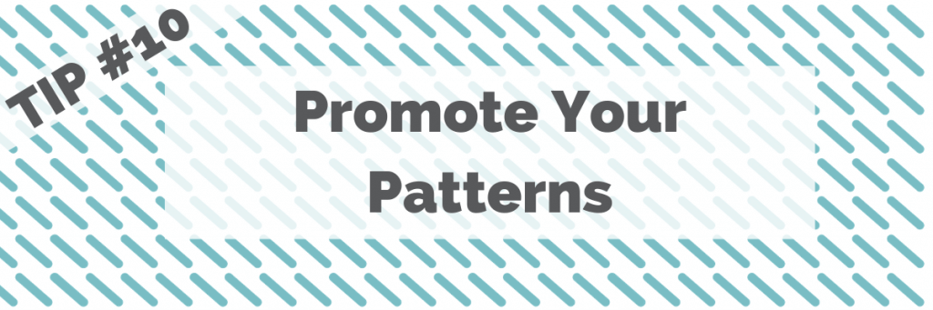 Tip #10 Promote Your Patterns