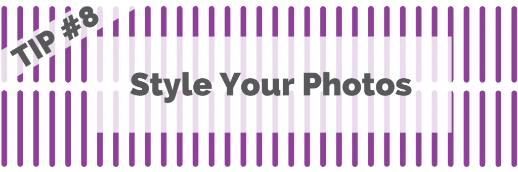 Tip #8: Style Your Photos