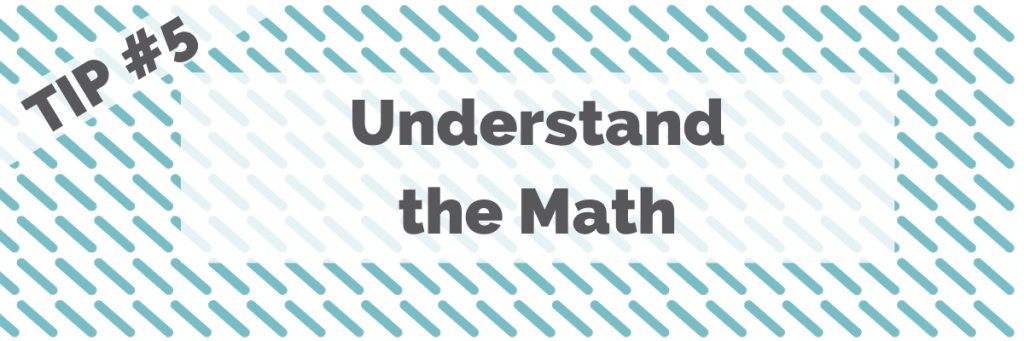 Tip #5 Understand the Math