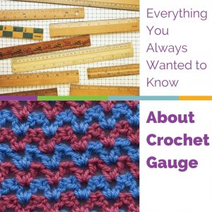 Everything You Always Wanted to Know about Crochet Gauge