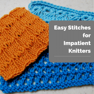 Easy Stitches for Impatient Knitters