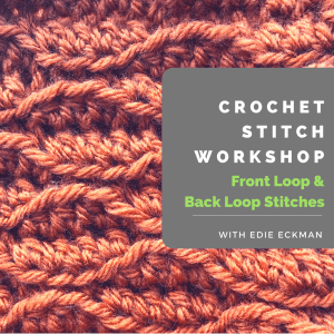 Crochet Stitch Workshop: Front Loop and Back Loop Stitches